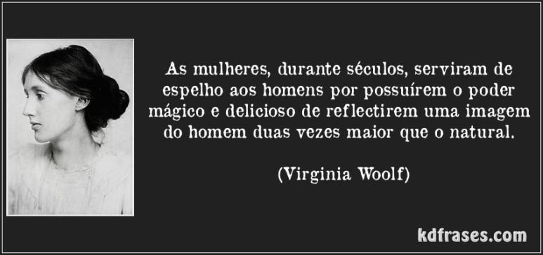 frase-as-mulheres-durante-seculos-serviram-de-espelho-aos-homens-por-possuirem-o-poder-magico-e-virginia-woolf-118344