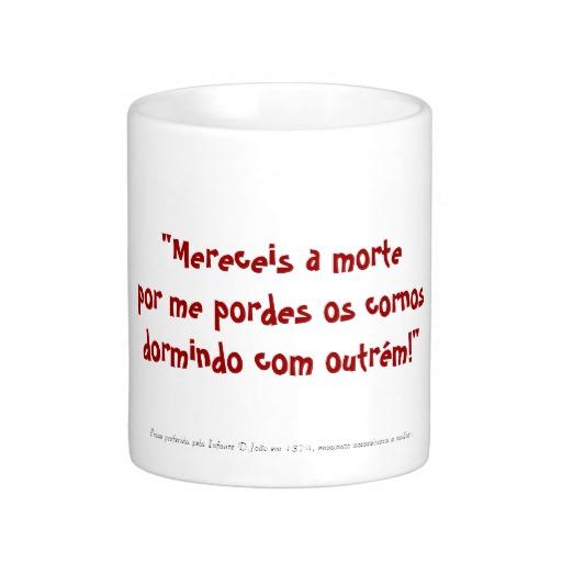 caneca_frases_famosas_infante_d_joao_1374-rac74eaf1f2264afcb886a6dff46fbf81_x7jg5_8byvr_512