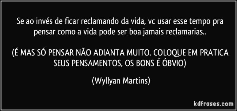 se-ao-inves-de-ficar-reclamando-da-vida-vc-usar-esse-tempo-pra-pensar-como-a-vida-pode-ser-boa-wyllyan-martins-frase-1658-3334