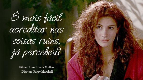uma linda mulher-frases do filme uma linda mulher-pessimismo-acreditar nas coisas ruins-frases auto destrutivas-azar-